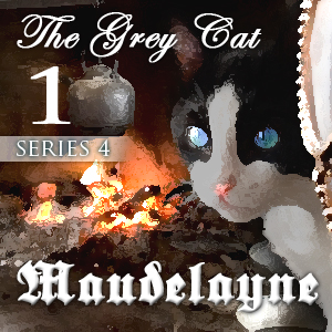 Maudelayne - Series 4 Epsiode 1 - The Grey Cat