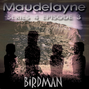Maudelayne Series 4 Episode 3 - Birdman