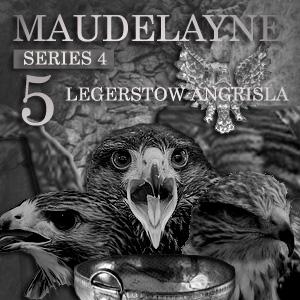 Maudelayne Series 4 Episode 5: Legerstow Angrisla