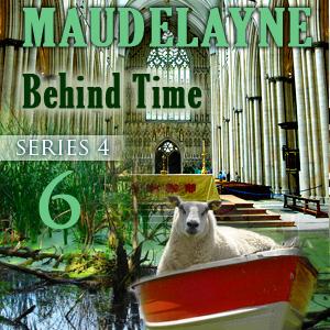 Maudelayne Series 4 Episode 6: Behind Time